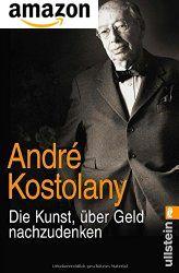 Die Kunst, über Geld nachzudenken - Andre Kostolany