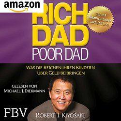Rich Dad Poor Dad - Was die Reichen ihren Kindern �ber Geld beibringen